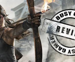 Busy Gamer Review – Tomb Raider: DE